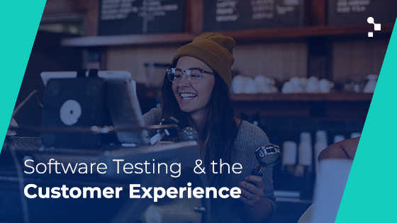 software testing and customer experience graphic