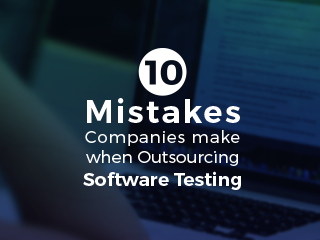 10 Mistakes Companies Make When Outsourcing Software Testing